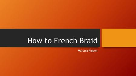 How to French Braid Maryssa Rigdon. Introduction Have you ever wondered how girls French braid their hair? It is such a classic look, and definitely a.