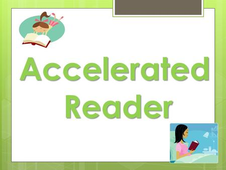 Accelerated Reader. What is AR? a computer-based program that allows students to quiz on a variety of books. AR is…