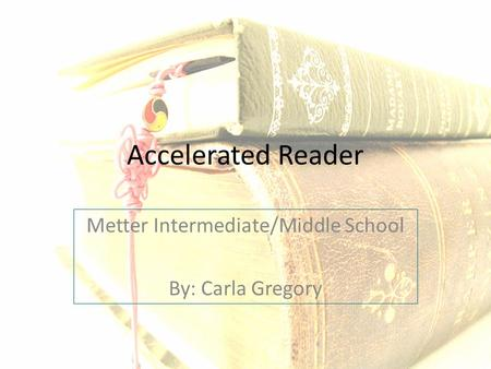 Accelerated Reader Metter Intermediate/Middle School By: Carla Gregory.