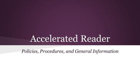 Accelerated Reader Policies, Procedures, and General Information.