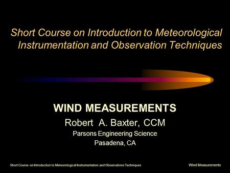 Short Course on Introduction to Meteorological Instrumentation and Observations Techniques Wind Measurements Short Course on Introduction to Meteorological.