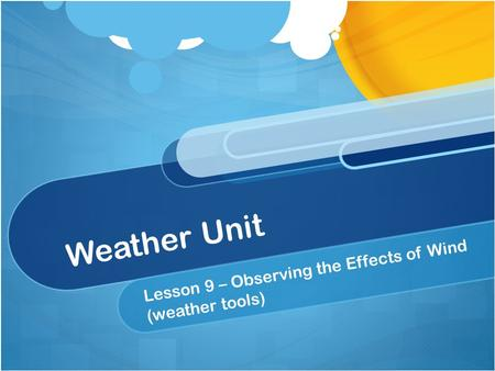 Weather Unit Lesson 9 – Observing the Effects of Wind (weather tools)
