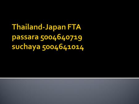  An agreement between Thailand and Japan on FTA is called Japan – Thailand Economic Partnership Agreement or JTEPA.