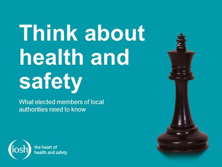 What elected members of local authorities need to know Think about health and safety.