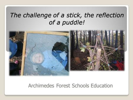 The challenge of a stick, the reflection of a puddle! Archimedes Forest Schools Education.