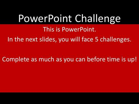 PowerPoint Challenge This is PowerPoint.