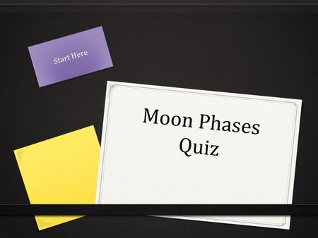 Start Here Moon Phases Quiz.