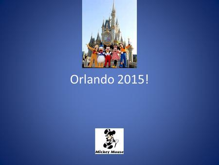 Orlando 2015!. Departure Schedule – 3/27/15 Meet at United check in 1:45 P.M. Please bring your photo ID (driver's license) One free personal carry-on.
