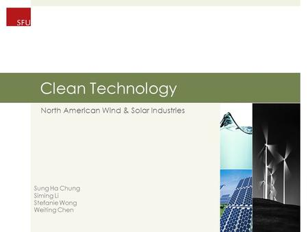 Clean Technology North American Wind & <strong>Solar</strong> Industries Sung Ha Chung Siming Li Stefanie Wong Weiting Chen.