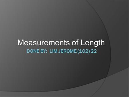 Measurements of Length. Instruments used for measurement of length  Vernier Calipers  Micrometer Screw Gauge  Metre Rule.