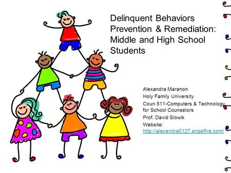 Delinquent Behaviors Prevention & Remediation: Middle and High School Students Alexandra Maranon Holy Family University Coun 511-Computers & Technology.