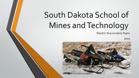 South Dakota School of Mines and Technology Electric Snowmobile Team 2015.