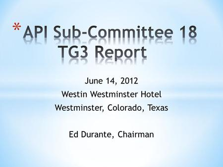 June 14, 2012 Westin Westminster Hotel Westminster, Colorado, Texas Ed Durante, Chairman.