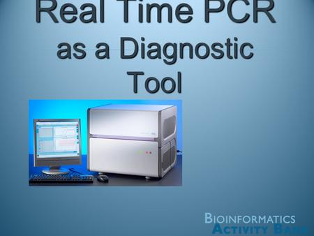 Real Time PCR as a Diagnostic Tool. PCR = Polymerase Chain Reaction A way to make lots of copies of DNA What Happens in the Machine? Do the PCR virtual.
