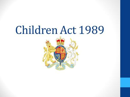 the children s act of 1989 objectives Emergency protection orders (epo) - section 44 children act 1989 22/01/2011 19:35 these orders are obtained from the court to ensure the short term safety of a child.