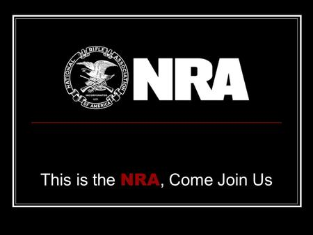 This is the NRA, Come Join Us. The primary purpose of the NRA is to protect and defend the Constitution of the United States, with a primary focus on.