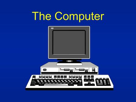 The Computer. COMPUTER DECIMAL TO BINARY CONVERTER BINARY TO DECIMAL CONVERTER INPUT OUTPUT MEMORY LOGIC ARITHMETIC.