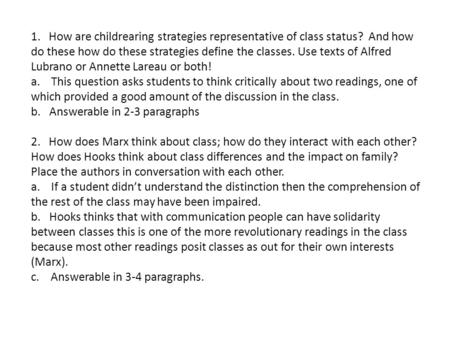 1. How are childrearing strategies representative of class status? And how do these how do these strategies define the classes. Use texts of Alfred Lubrano.