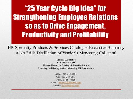 """25 Year Cycle Big Idea"" for Strengthening Employee Relations so as to Drive Engagement, Productivity and Profitability HR Specialty Products & Services."