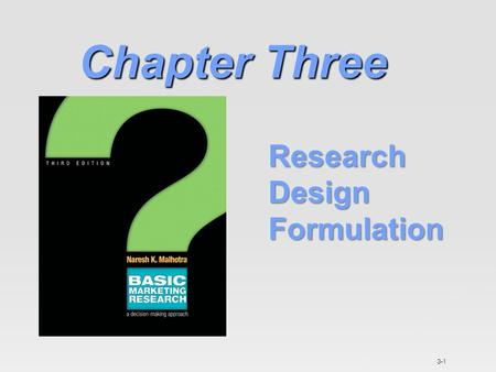 3-1 Chapter Three Research Design Formulation. Focus of This Chapter Definition and Classification of Research Design Exploratory Research Design Descriptive.