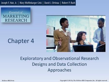 Chapter 4 Exploratory and Observational Research Designs and Data Collection Approaches McGraw-Hill/Irwin Copyright © 2013 by The McGraw-Hill Companies,