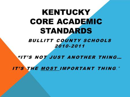 "KENTUCKY CORE ACADEMIC STANDARDS BULLITT COUNTY SCHOOLS 2010-2011 ""IT'S NOT JUST ANOTHER THING… IT'S THE MOST IMPORTANT THING."""