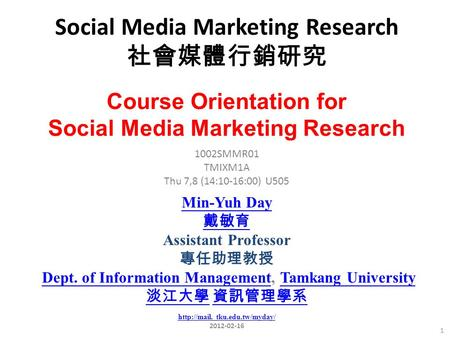 Social <strong>Media</strong> Marketing <strong>Research</strong> 社會媒體行銷研究 1 1002SMMR01 TMIXM1A Thu 7,8 (14:10-16:00) U505 Course Orientation for Social <strong>Media</strong> Marketing <strong>Research</strong> Min-Yuh.