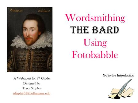 Wordsmithing The Bard Using Fotobabble A Webquest for 9 th Grade Designed by Tracy Shipley Go to the Introduction.