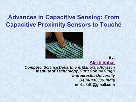 Advances in Capacitive Sensing: From Capacitive Proximity Sensors to Touché By: Akriti Bahal Computer Science Department, Maharaja Agrasen Institute of.