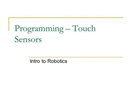 Programming – Touch Sensors Intro to Robotics. The Limit Switch When designing robotic arms there is always the chance the arm will move too far up or.