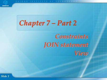 Slide 1 Chapter 7 – Part 2 Chapter 7 – Part 2 Constraints JOIN statement <strong>View</strong>.