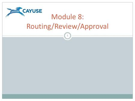 1 Module 8: Routing/Review/Approval. Objectives 2 Welcome to the Cayuse424 Routing/Review/Approval Module. In this module you will learn basic routing.