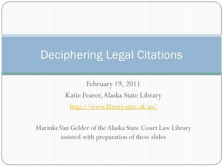 February 19, 2011 Katie Fearer, Alaska State Library  Marinke Van Gelder of the Alaska State Court Law Library assisted.