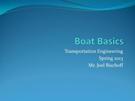 Transportation Engineering Spring 2013 Mr. Joel Bischoff.