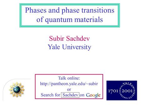 Subir Sachdev Yale University Phases and phase transitions of quantum materials Talk online:  or Search for Sachdev on.