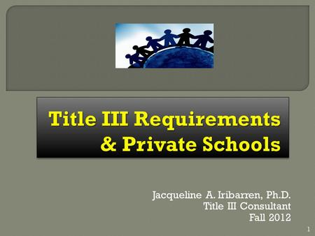 Jacqueline A. Iribarren, Ph.D. Title III Consultant Fall 2012 1.