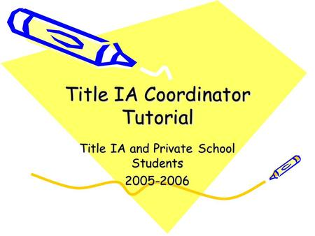 Title IA Coordinator Tutorial Title IA and Private School Students 2005-2006.