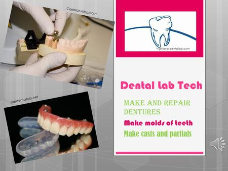 Dental Lab Tech Make and Repair dentures Make molds of teeth Make casts and partials highlandsdentallab.com stardentallab.net Carrercruising.com.