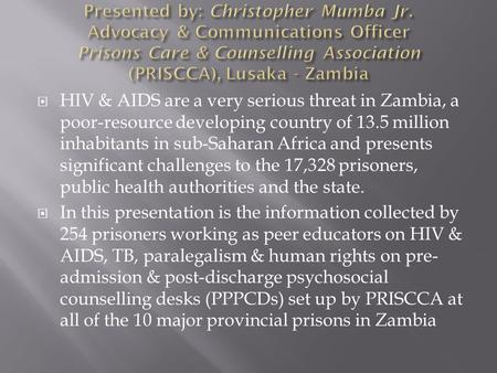  HIV & AIDS are a very serious threat in Zambia, a poor-resource developing country of 13.5 million inhabitants in sub-Saharan Africa and presents significant.