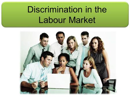Discrimination in the Labour Market. Aims and Objectives Aim: Understand discrimination in the labour market Objectives: Define labour market discrimination.
