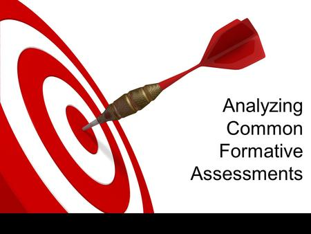 Analyzing Common Formative Assessments. ON TARGET 2 Today's Learning Targets ✓ I can explain common formative assessments. ✓ I can identify quality common.