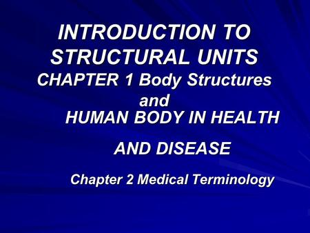 INTRODUCTION TO STRUCTURAL UNITS CHAPTER 1 Body Structures and