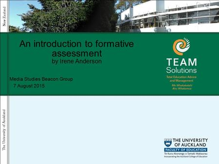 The University of Auckland New Zealand 7 August 2015 An introduction to formative assessment by Irene Anderson Media Studies Beacon Group.