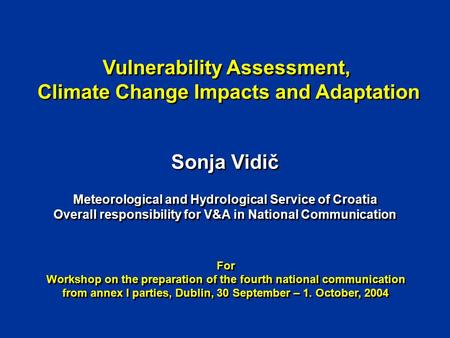 Vulnerability Assessment, Climate Change Impacts and Adaptation Vulnerability Assessment, Climate Change Impacts and Adaptation Sonja Vidič Meteorological.