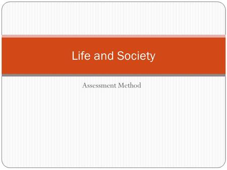 Assessment Method Life and Society. Assessment TermTest / ExamDaily marks 11 st Term Test (20%)Worksheets / Quiz / Classroom Performance (10%) 22 nd Term.