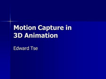 Motion Capture in 3D Animation Edward Tse. Motion Capture as a Tool Motion capture (MOCAP) is an effective 3D animation tool for realistically capturing.