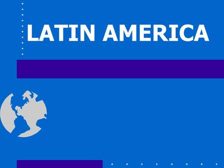 LATIN AMERICA. Where is Latin America? Find Mexico on a World Map... …and move southward.