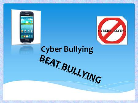 Cyber Bullying BEAT BULLYING.