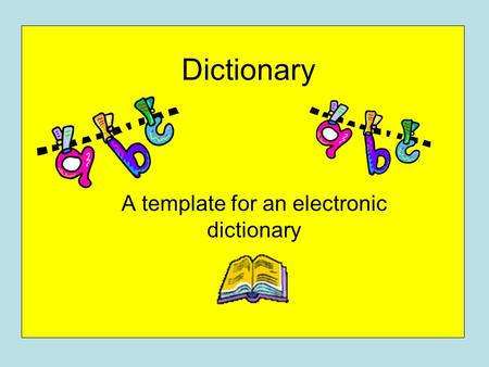 Dictionary A template for an electronic dictionary.