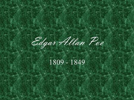 Edgar Allan Poe 1809 - 1849. Edgar Allan Poe Edgar Allan Poe was born in Boston, Massachusetts, to parents who were itinerate actors.